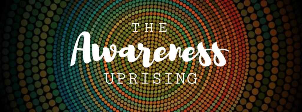 The Awareness Uprising